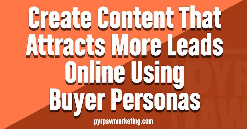Orange graphic reading create content that attracts more leads online using buyer personas